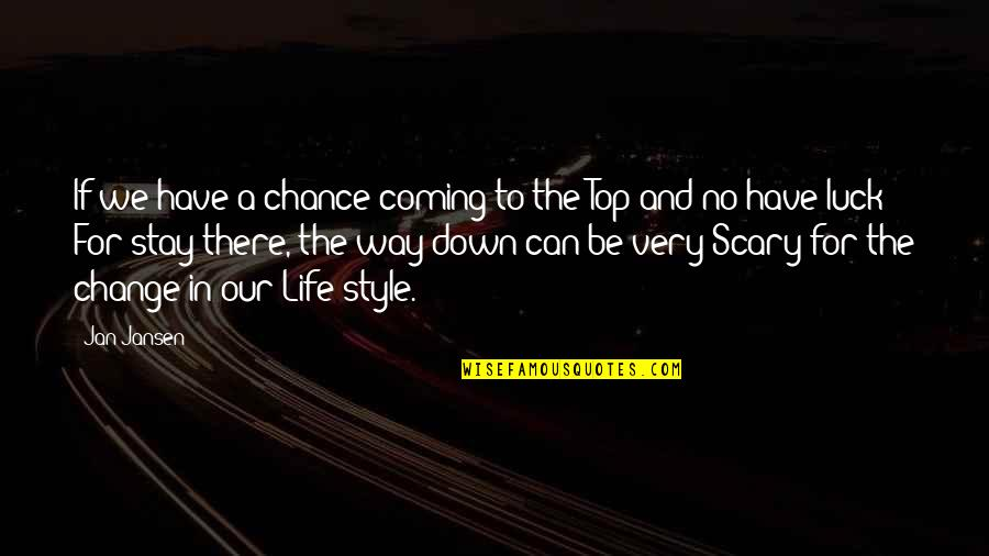 Stay Quotes By Jan Jansen: If we have a chance coming to the