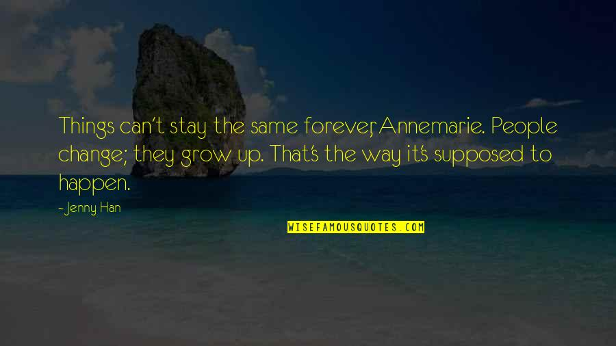Stay Quotes By Jenny Han: Things can't stay the same forever, Annemarie. People