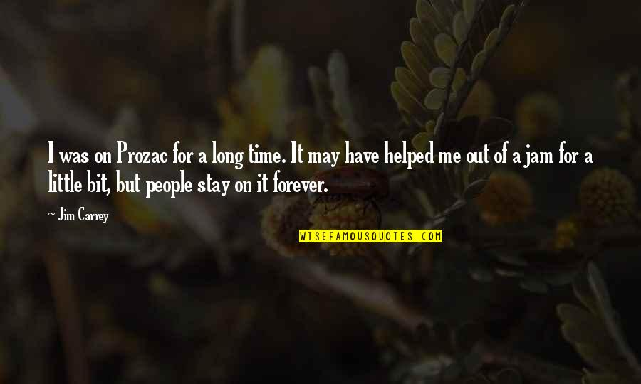 Stay Quotes By Jim Carrey: I was on Prozac for a long time.