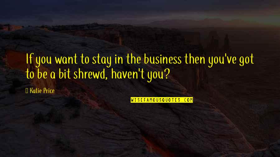 Stay Quotes By Katie Price: If you want to stay in the business