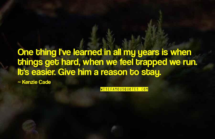Stay Quotes By Kenzie Cade: One thing I've learned in all my years