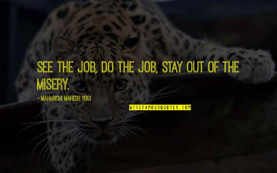 Stay Quotes By Maharishi Mahesh Yogi: See the job, do the job, stay out