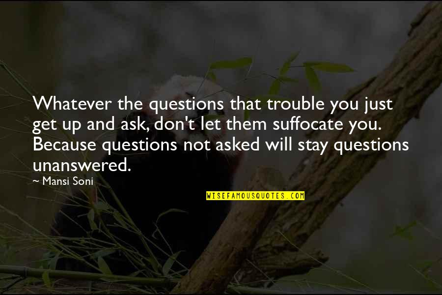 Stay Quotes By Mansi Soni: Whatever the questions that trouble you just get