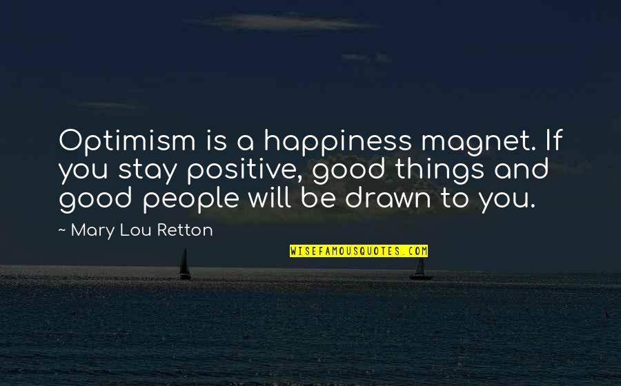 Stay Quotes By Mary Lou Retton: Optimism is a happiness magnet. If you stay