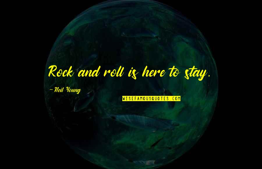 Stay Quotes By Neil Young: Rock and roll is here to stay.