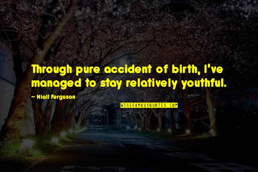 Stay Quotes By Niall Ferguson: Through pure accident of birth, I've managed to