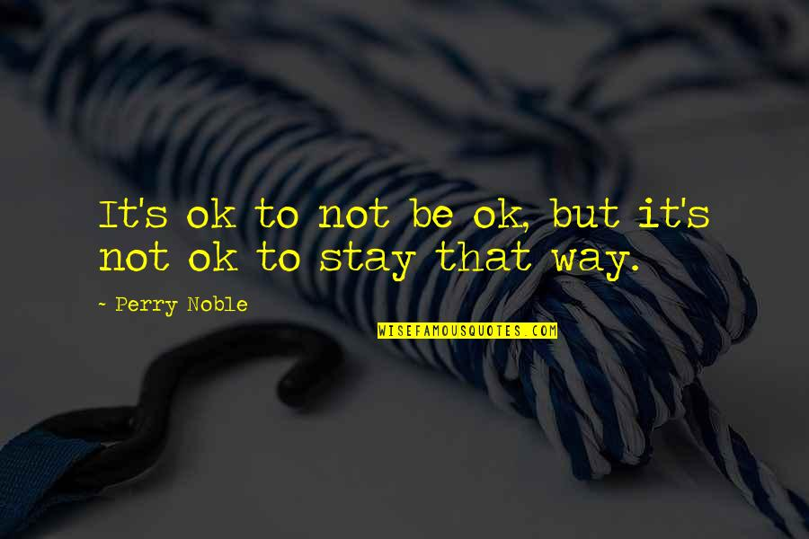 Stay Quotes By Perry Noble: It's ok to not be ok, but it's