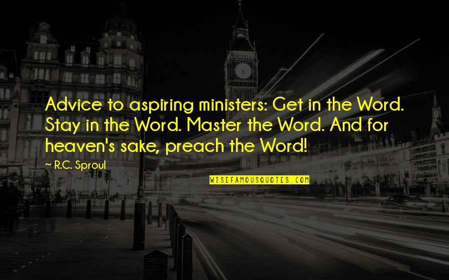 Stay Quotes By R.C. Sproul: Advice to aspiring ministers: Get in the Word.