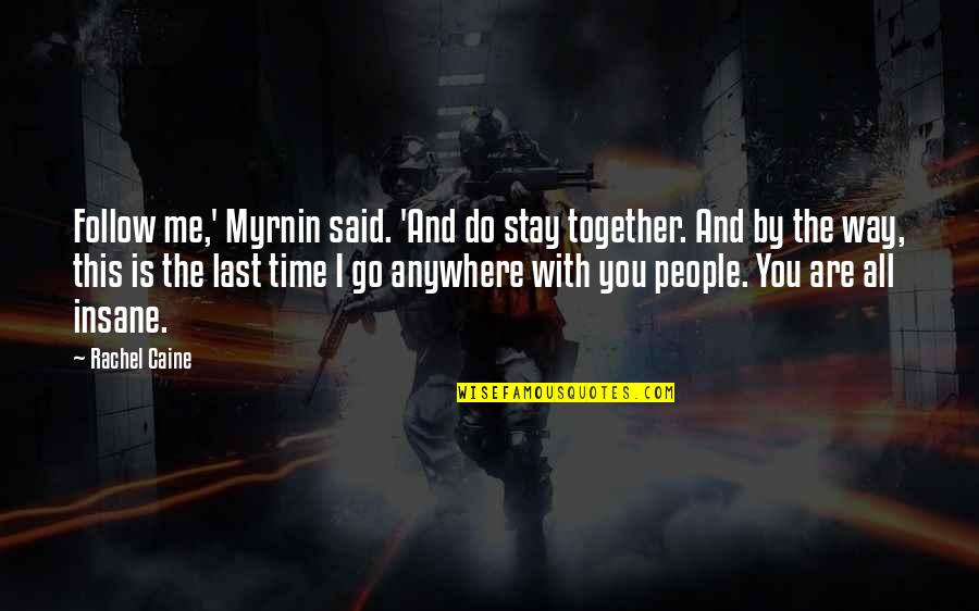 Stay Quotes By Rachel Caine: Follow me,' Myrnin said. 'And do stay together.