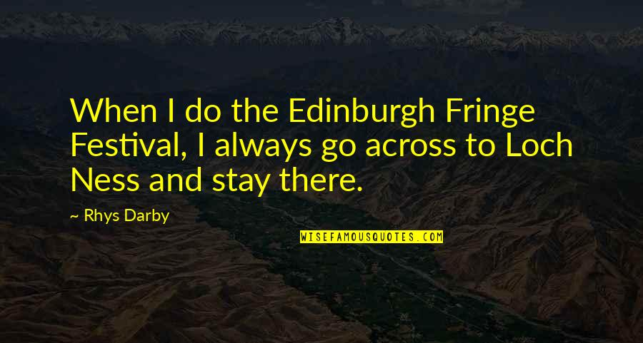 Stay Quotes By Rhys Darby: When I do the Edinburgh Fringe Festival, I