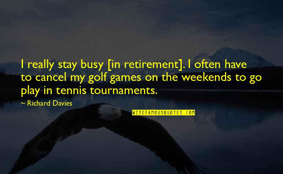 Stay Quotes By Richard Davies: I really stay busy [in retirement]. I often