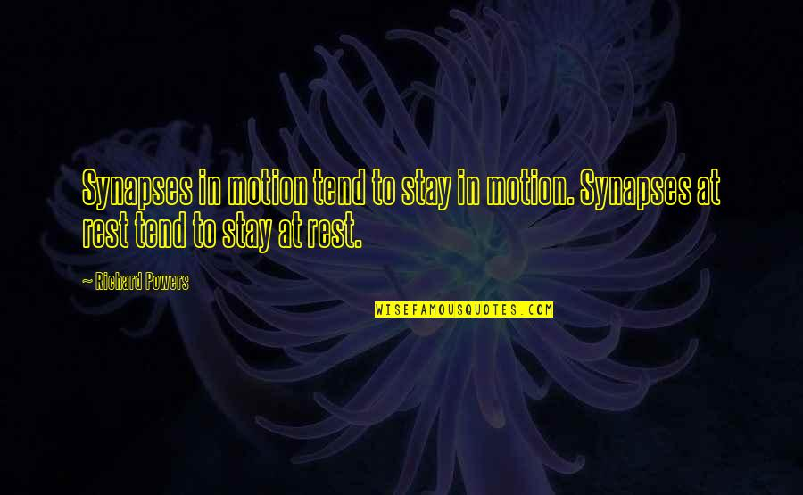 Stay Quotes By Richard Powers: Synapses in motion tend to stay in motion.