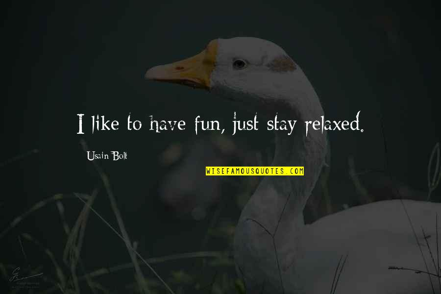 Stay Quotes By Usain Bolt: I like to have fun, just stay relaxed.