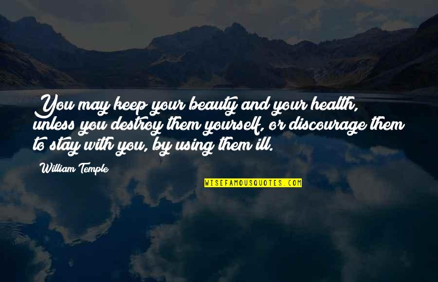 Stay Quotes By William Temple: You may keep your beauty and your health,