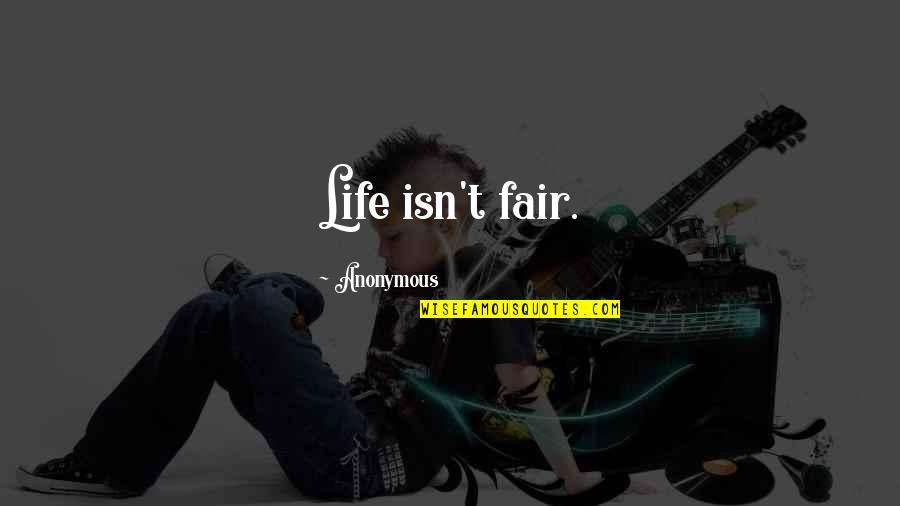 Stay Real Stay Loyal Quotes By Anonymous: Life isn't fair.