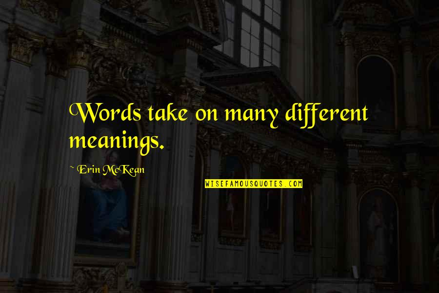 Stay Real Stay Loyal Quotes By Erin McKean: Words take on many different meanings.