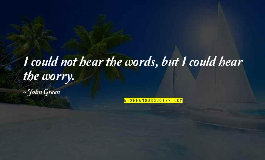 Stay Real Stay Loyal Quotes By John Green: I could not hear the words, but I