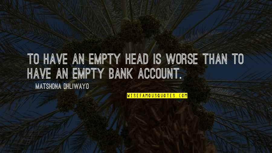 Stay Real Stay Loyal Quotes By Matshona Dhliwayo: To have an empty head is worse than