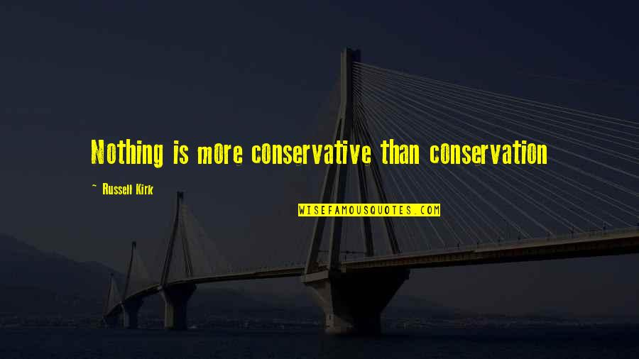 Stay Real Stay Loyal Quotes By Russell Kirk: Nothing is more conservative than conservation