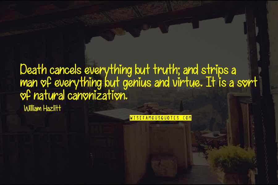 Stay Real Stay Loyal Quotes By William Hazlitt: Death cancels everything but truth; and strips a