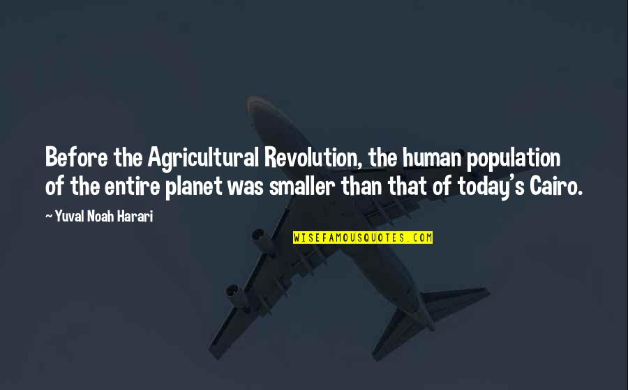 Stay Real Stay Loyal Quotes By Yuval Noah Harari: Before the Agricultural Revolution, the human population of