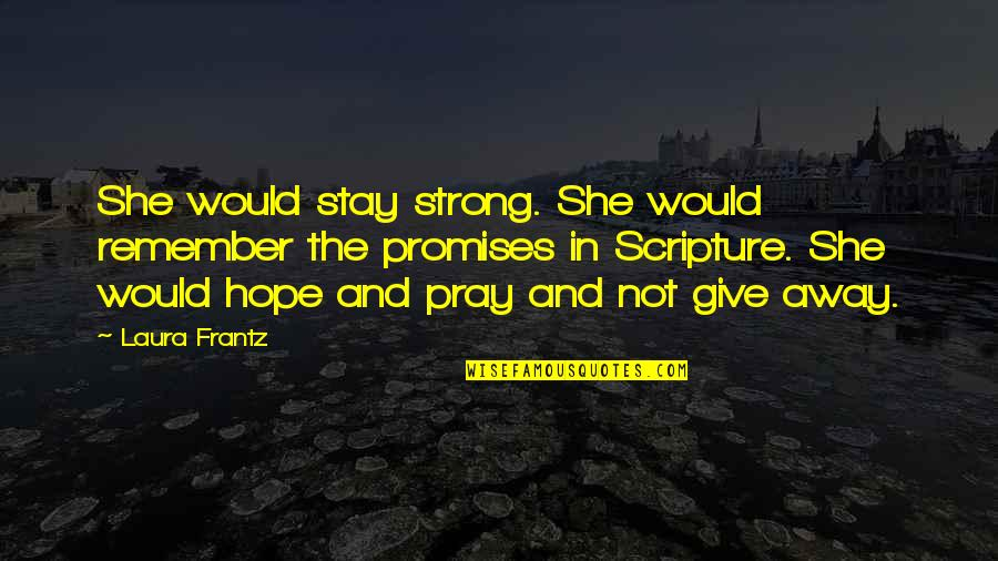 Stay Strong And Pray Quotes By Laura Frantz: She would stay strong. She would remember the