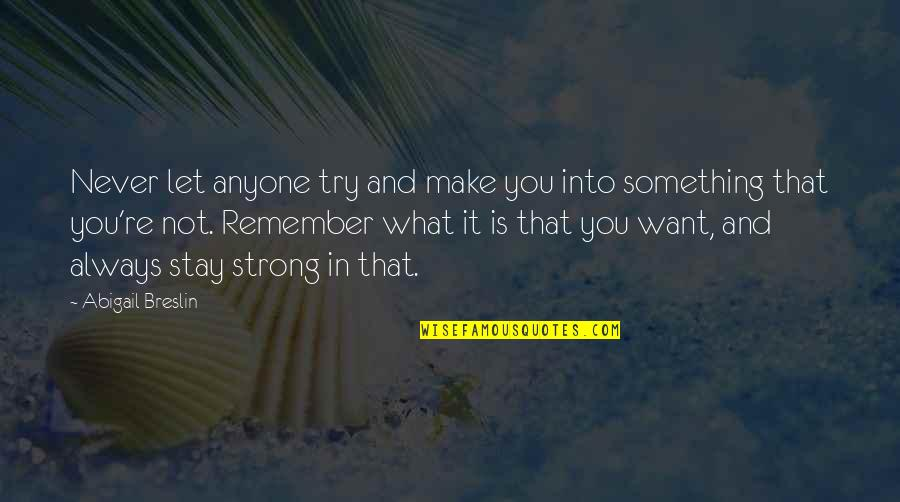 Stay Strong And Quotes By Abigail Breslin: Never let anyone try and make you into