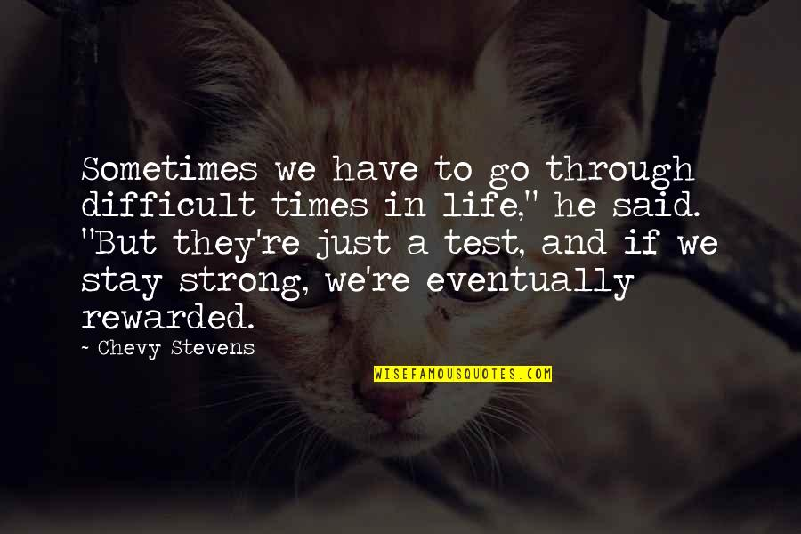 Stay Strong And Quotes By Chevy Stevens: Sometimes we have to go through difficult times