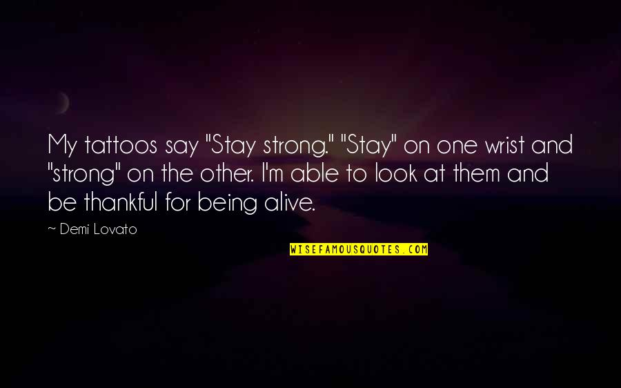 "Stay Strong And Quotes By Demi Lovato: My tattoos say ""Stay strong."" ""Stay"" on one"