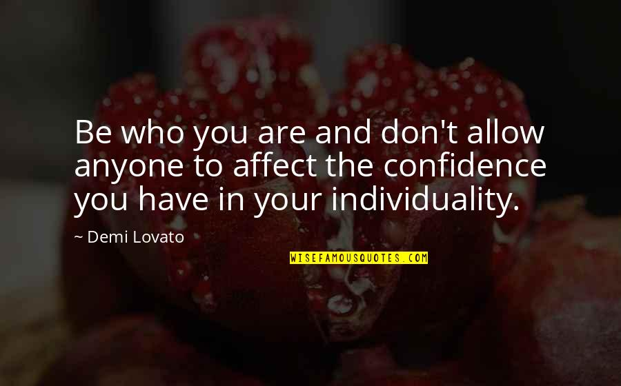 Stay Strong And Quotes By Demi Lovato: Be who you are and don't allow anyone