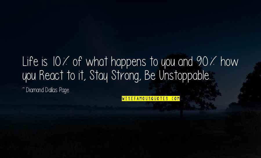 Stay Strong And Quotes By Diamond Dallas Page: Life is 10% of what happens to you