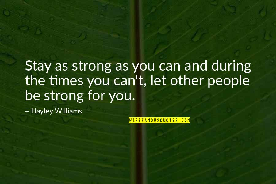 Stay Strong And Quotes By Hayley Williams: Stay as strong as you can and during
