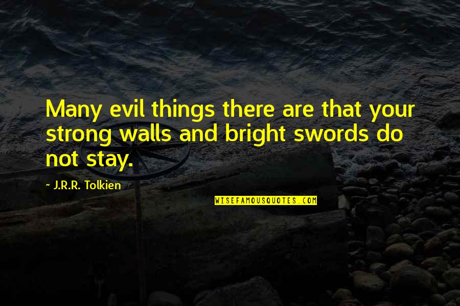 Stay Strong And Quotes By J.R.R. Tolkien: Many evil things there are that your strong