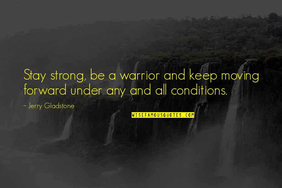 Stay Strong And Quotes By Jerry Gladstone: Stay strong, be a warrior and keep moving
