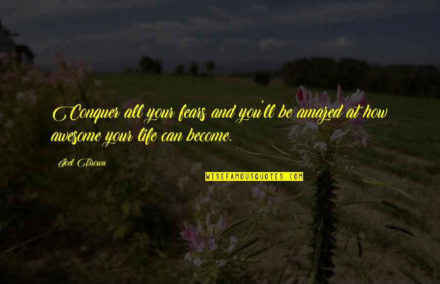 Stay Strong And Quotes By Joel Brown: Conquer all your fears and you'll be amazed