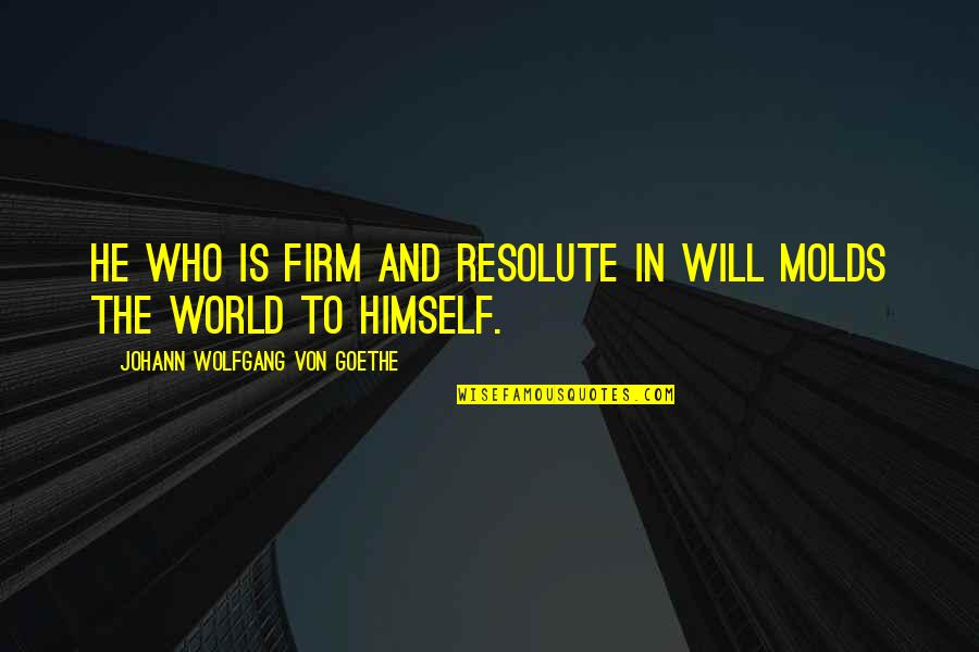 Stay Strong And Quotes By Johann Wolfgang Von Goethe: He who is firm and resolute in will