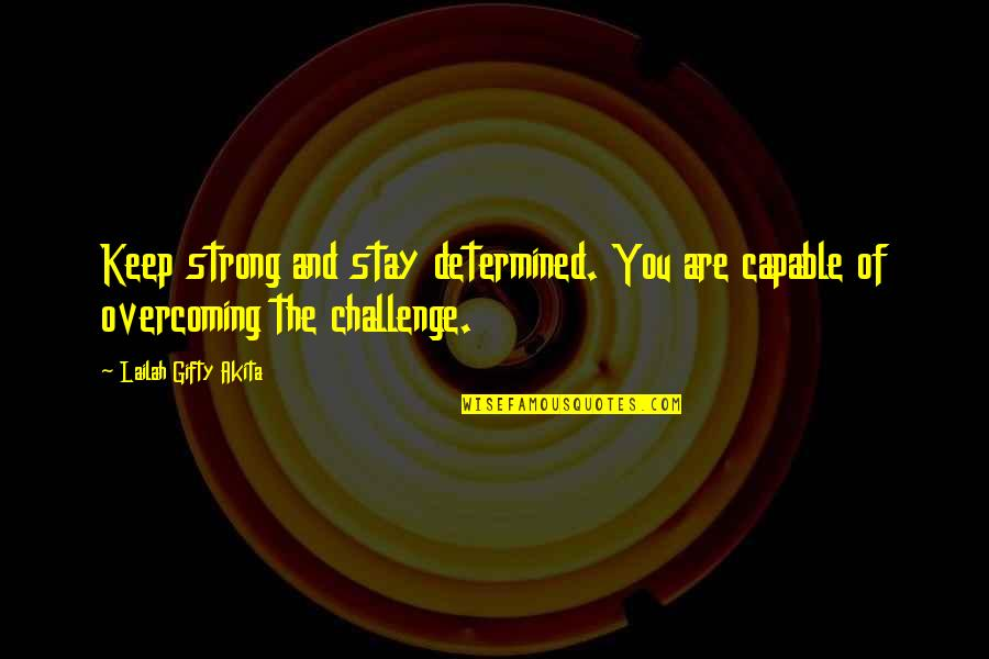 Stay Strong And Quotes By Lailah Gifty Akita: Keep strong and stay determined. You are capable