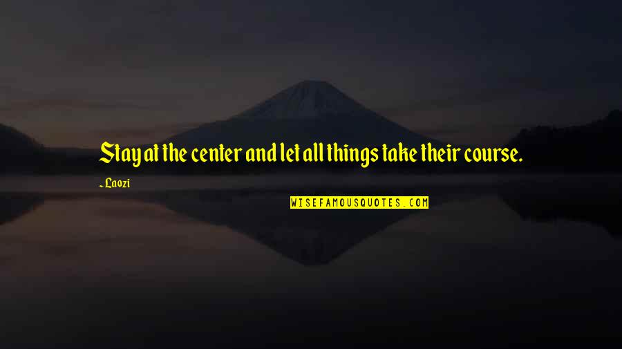 Stay Strong And Quotes By Laozi: Stay at the center and let all things