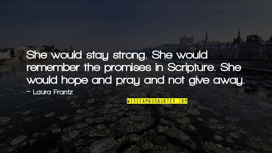 Stay Strong And Quotes By Laura Frantz: She would stay strong. She would remember the