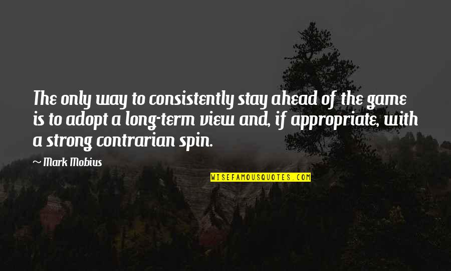 Stay Strong And Quotes By Mark Mobius: The only way to consistently stay ahead of