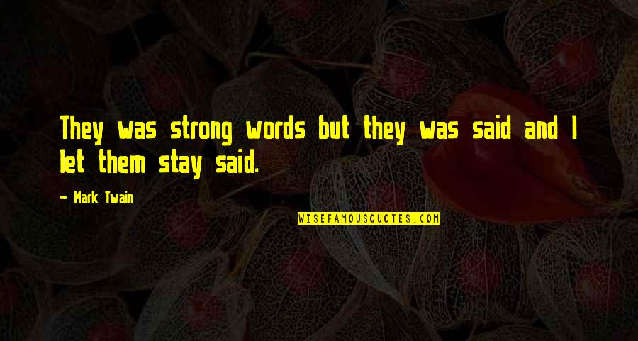 Stay Strong And Quotes By Mark Twain: They was strong words but they was said