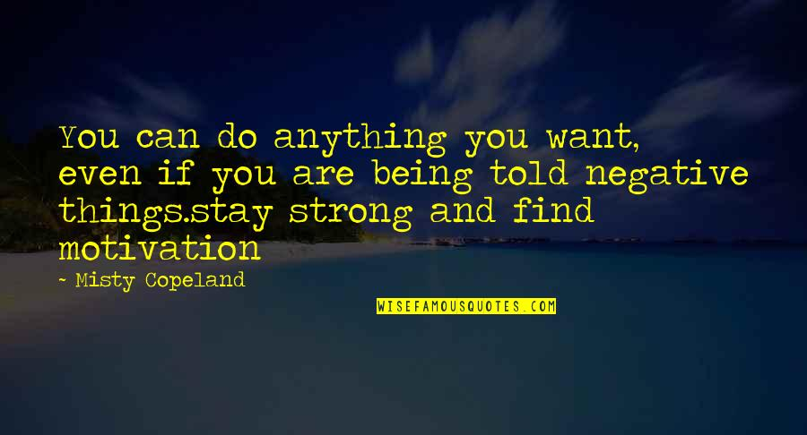 Stay Strong And Quotes By Misty Copeland: You can do anything you want, even if