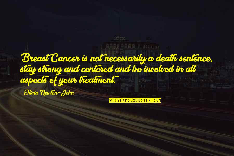Stay Strong And Quotes By Olivia Newton-John: Breast Cancer is not necessarily a death sentence,