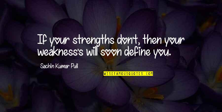 Stay Strong And Quotes By Sachin Kumar Puli: If your strengths don't, then your weakness's will