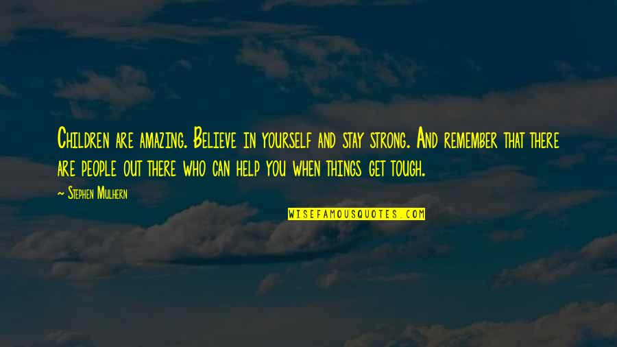 Stay Strong And Quotes By Stephen Mulhern: Children are amazing. Believe in yourself and stay