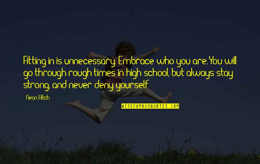Stay Strong It Will Be Ok Quotes By Neon Hitch: Fitting in is unnecessary. Embrace who you are.