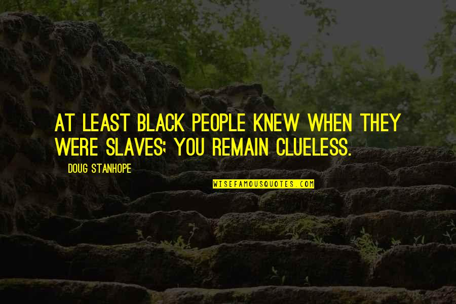 Stay Strong Uplifting Quotes By Doug Stanhope: At least black people knew when they were