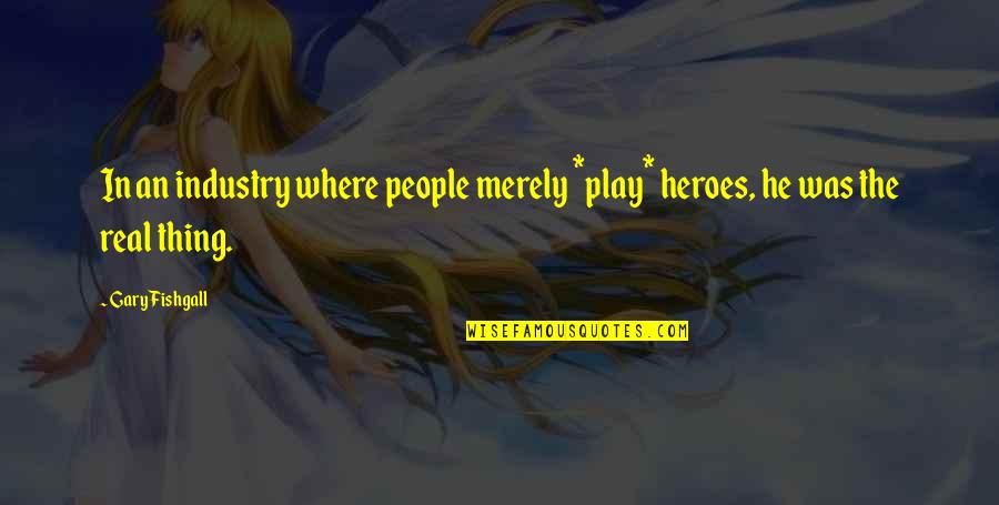 Stay Strong Uplifting Quotes By Gary Fishgall: In an industry where people merely *play* heroes,
