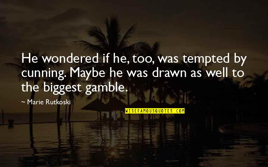 Stay Strong Uplifting Quotes By Marie Rutkoski: He wondered if he, too, was tempted by