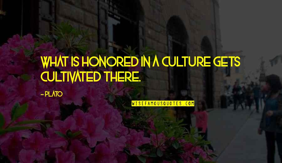 Stay Strong Uplifting Quotes By Plato: What is honored in a culture gets cultivated